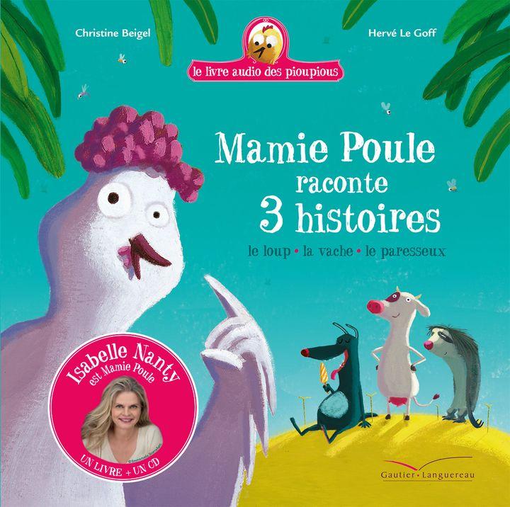 """""""Mamie Poule raconte 3 histoires"""", de C. Beigel et H. Le Goff, racontées par Isabelle Nanty (EDITIONS GAUTIER-LANGUEREAU)"""