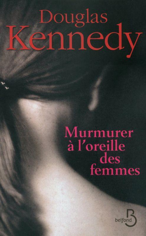 Murmurer à l'oreille des femmes de Douglas Kennedy  (Belfond)