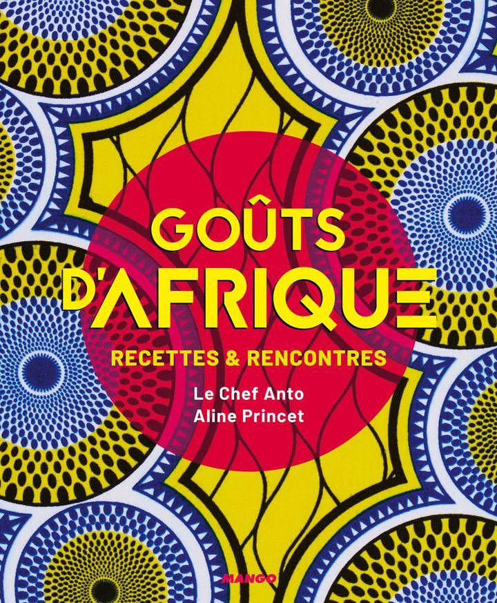 """Couverture du livre """"Goûts d'Afrique, recettes et rencontres"""", ed. Mango. (Aline Princet)"""