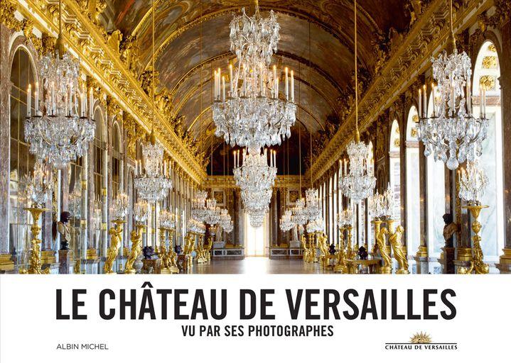 """Couverture du livre """"Le château de Versailles vu par ses photographes""""  (Albin Michel)"""